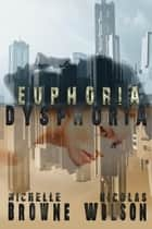 Euphoria/Dysphoria ebook by Nicolas Wilson, Michelle Browne
