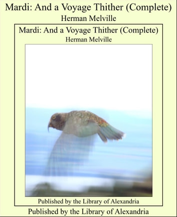 Mardi: And a Voyage Thither (Complete) ebook by Herman Melville