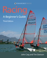 Racing: A Beginner's Guide - Become a Successful Competitive Sailor (For All Classes of Boat) ebook by John Caig,Tim Davison