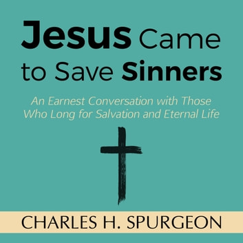 Jesus Came to Save Sinners audiobook by Charles H. Spurgeon