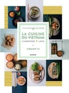 La cuisine du Vietnam, Cambodge, Laos ebook by Virginie Ta, Philippe Vaures-Santamaria