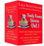Truly Funny Stories Vol. 1 - Why My Third Husband Will Be a Dog and My Nest Isn't Empty, It Just Has More Closet Space ebook by Lisa Scottoline,Francesca Serritella