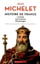 Histoire de France - tome 1 La Gaule, les invasions, Charlemagne ebook by Jules Michelet