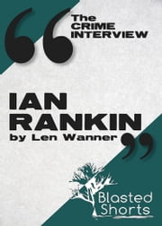 The Crime Interview: Ian Rankin ebook by Len Wanner