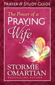 The Power of a Praying® Wife Prayer and Study Guide ebook by Stormie Omartian