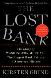 The Lost Bank - The Story of Washington Mutual-The Biggest Bank Failure in American History ebook by Kirsten Grind