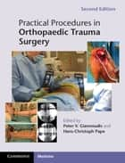 Practical Procedures in Orthopaedic Trauma Surgery ebook by Peter V. Giannoudis, Hans-Christoph Pape
