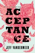 Acceptance - A Novel ebook by Jeff VanderMeer