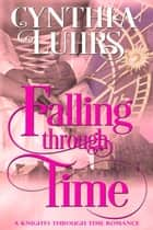Falling Through Time - A Knights Through Time Romance, #13 ebook by Cynthia Luhrs