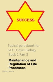 Topical Guidebook For GCE O Level Biology 2 Part 3 ebook by Esther Chen