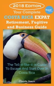 Your Costa Rica Expat Retirement and Escape Guide