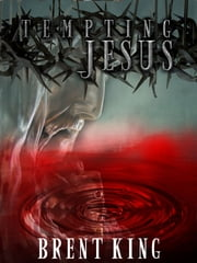 Tempting Jesus ebook by Brent King