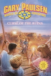Curse of the Ruins - World of Adventure Series, Book 17 ebook by Gary Paulsen