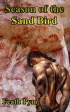 Season of the Sand Bird ebook by Feath Pym