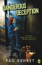 Dangerous Deception ebook by Peg Kehret