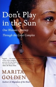 Don't Play in the Sun - One Woman's Journey Through the Color Complex ebook by Marita Golden