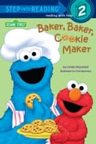 Baker, Baker, Cookie Maker (Sesame Street) ebook by Linda Hayward, Tom Brannon