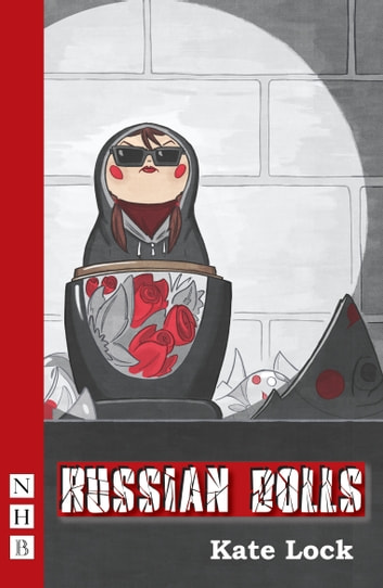 Russian Dolls (NHB Modern Plays) ebook by Kate Lock