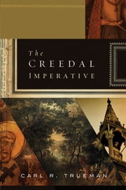 The Creedal Imperative ebook by Carl R.  Trueman