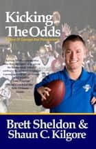 Kicking The Odds ebook by Brett Sheldon, Shaun Kilgore