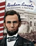 Abraham Lincoln: Addressing a Nation ebook by Torrey Maloof