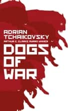 Dogs of War ebook by Adrian Tchaikovsky