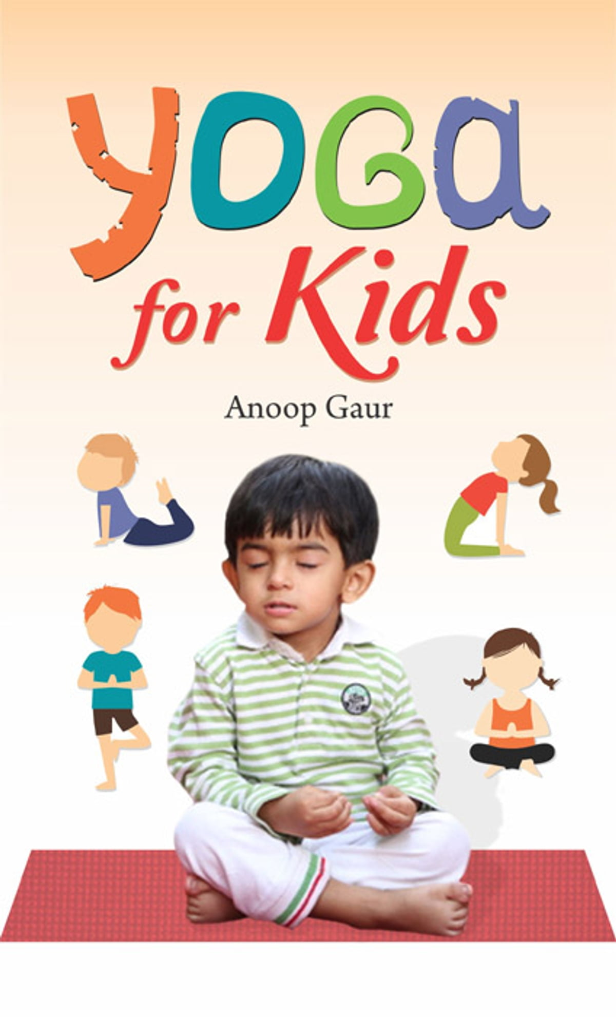 Yoga For Kids Ebook By Anoop Gaur 9789351869764 Rakuten Kobo United States