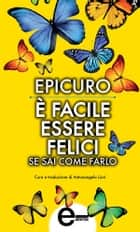 È facile essere felici se sai come farlo ebook by Epicuro