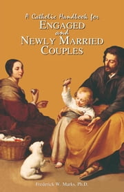 A Catholic Handbook for Engaged and Newly Married Couples ebook by Frederick W. Marks Ph.D.