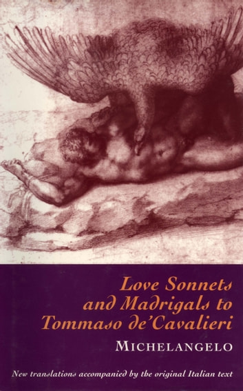 Love Sonnets and Madrigals to Tommaso de'Cavalieri ebook by Michelangelo Buonarotti
