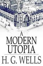 A Modern Utopia ebook by H. G. Wells