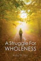 A Struggle for Wholeness ebook by Kathy Da Silva