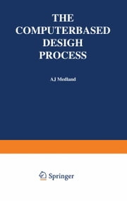 The Computer-Based Design Process ebook by A. J. Medland