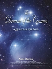 The Dream of the Cosmos: A Quest for the Soul ebook by Anne Baring