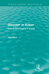 Glasnost in Action (Routledge Revivals) - Cultural Renaissance in Russia ebook by Alec Nove