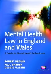 Mental Health Law in England and Wales - A Guide for Mental Health Professionals ebook by Dr. Robert E. Brown,Paul Barber,Debbie Martin