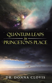 Quantum Leaps in Princeton'S Place ebook by Dr. Donna Clovis