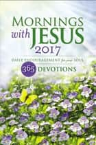 Mornings with Jesus 2017 - Daily Encouragement for Your Soul ebook by Guideposts