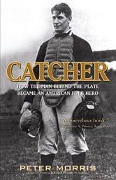 Catcher - The Evolution of an American Folk Hero ebook by Peter Morris