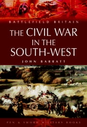 Civil War in the South-West England - 1642-1646 ebook by John Barratt