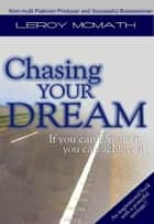 Chasing Your Dream ebook by Leroy McMath