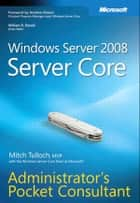 Windows Server 2008 Server Core Administrator's Pocket Consultant ebook by Mitch Tulloch, Windows Server Core Team at Microsoft