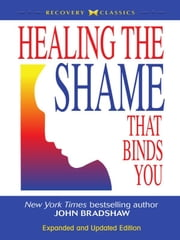Healing the Shame that Binds You ebook by John Bradshaw