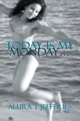 Today Is My Monday… ebook by Alura T Jefferies