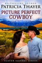 Picture Perfect Cowboy ebook by Patricia Thayer-Wright