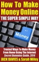 How To Make Money Online (The Super Simple Way) Trusted Ways To Make Money From Home Using The Internet - Super Simple, #3 ebook by Jack Davies