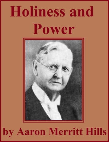 Holiness and Power ebook by Aaron Merritt Hills
