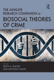 The Ashgate Research Companion to Biosocial Theories of Crime ebook by Anthony Walsh,Kevin M. Beaver