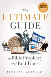 The Ultimate Guide to Bible Prophecy and End Times ebook by Douglas Connelly