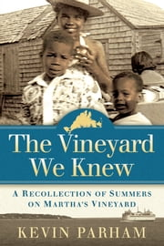 The Vineyard We Knew - A Recollection of Summers on Martha's Vineyard ebook by Kevin Parham